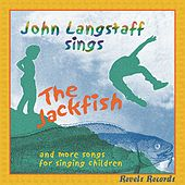 The Jackfish...And More Songs For Singing... by John Langstaff