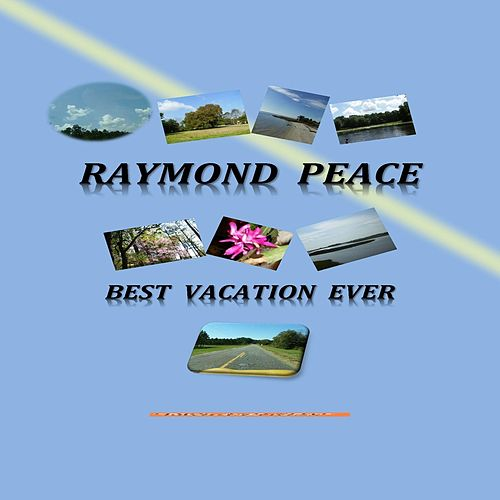 Best Vacation Ever by Raymond Peace