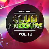 Club Pressure, Vol. 15 - The Progressive and Clubsound Collection by Various Artists