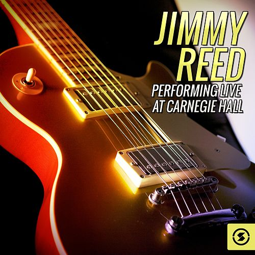 Jimmy Reed (Live at Carnegie Hall) by Jimmy Reed