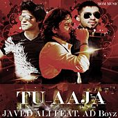 Tu Aaja (feat. AD Boyz) by Javed Ali