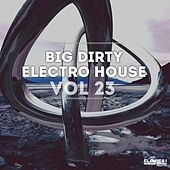 Big Dirty Electro House Vol. 23 by Various Artists