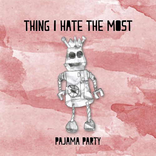 Thing I Hate the Most by Pajama Party