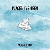 Places I've Been by Pajama Party