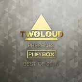 twoloud presents Playbox Best of 2015 by Various Artists