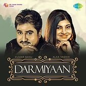 Darmiyaan: Kumar Sanu and Alka Yagnik by Various Artists