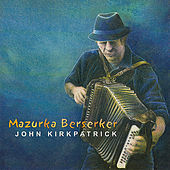 Mazurka Berserker by John Kirkpatrick