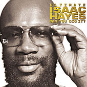 Ultimate Isaac Hayes: Can You Dig It? by Isaac Hayes