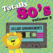 Totally 80's Lullaby Arrangements, Vol. 2 by Rock N' Roll Baby Lullaby Ensemble