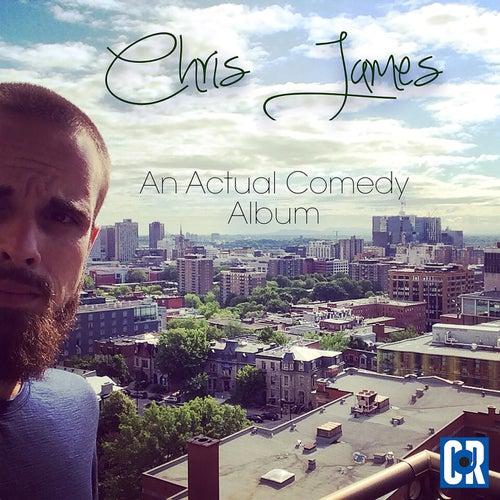 An Actual Comedy Album by Chris James