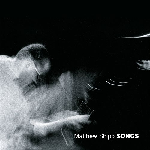 Songs by Matthew Shipp