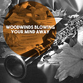 Woodwinds Blowing Your Mind Away by Various Artists