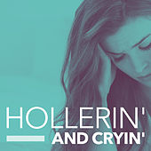 Hollerin' and Cryin' by Various Artists