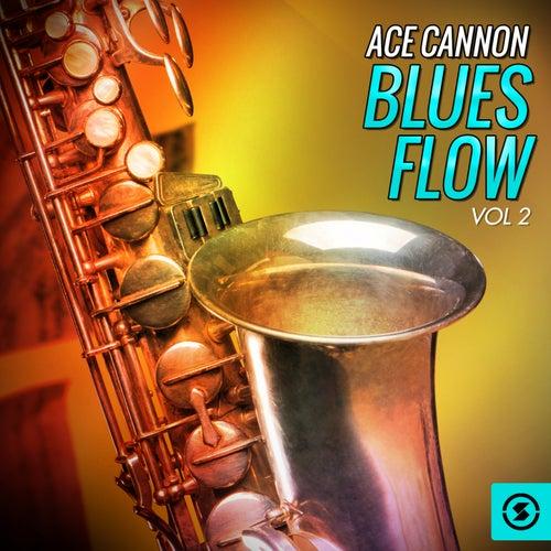Blues Flow, Vol. 2 by Ace Cannon