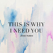 This Is Why I Need You by Jesse Ruben