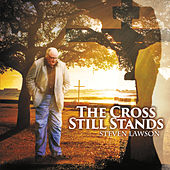 The Cross Still Stands by Steven Lawson