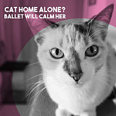 Cat Home Alone?  Ballet Will Calm Her by Various Artists