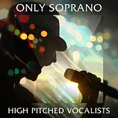 Only Soprano: High Pitched Vocalists by Various Artists