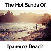 The Hot Sands of Ipanema Beach by Various Artists
