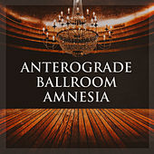Anterograde Ballroom Amnesia by Various Artists