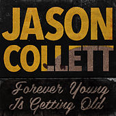 Forever Young Is Getting Old by Jason Collett