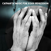 Cathartic Music for Your Depression by Various Artists