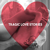 Tragic Love Stories by Various Artists