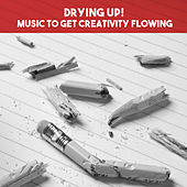 Drying Up! Music to Get Creativity Flowing von Various Artists
