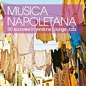 Musica napoletana (30 successi in versione Lounge Jazz) by Various Artists