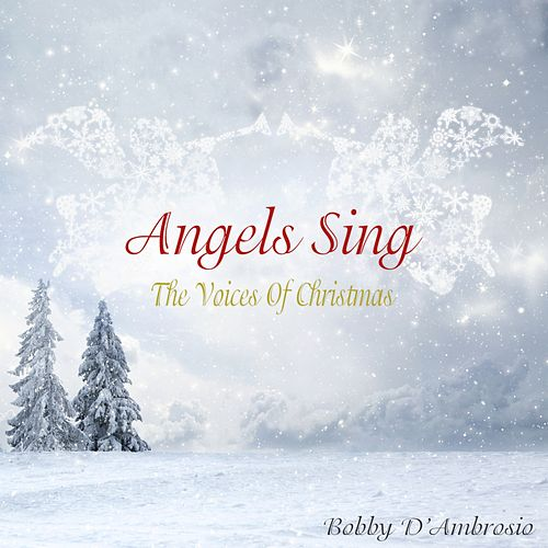 Angels Sing: The Voices of Christmas - EP by Bobby D. Ambrosio