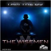 I Am The DJ by Wisemen