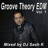 Groove Theory EDM Vol. 1 & DJ Mix (Mixed by DJ Sash K) by Various Artists
