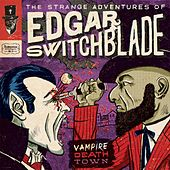 The Strange Adventures of Edgar Switchblade #3: Vampire Death Town by Lonesome Wyatt