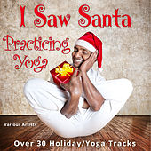 I Saw Santa Practicing Yoga (Way over 30 Holiday Tracks) by Various Artists