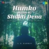 Humko Mann Ki Shakti Dena - Dedicated to the Victims of Hate by A.R. Rahman