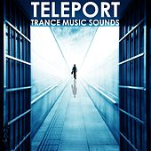 Teleport: Trance Music Sounds by Various Artists