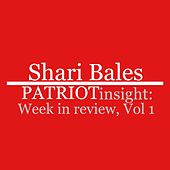 Patriot Insight: Week in Review, Vol. 1 by Shari Bales