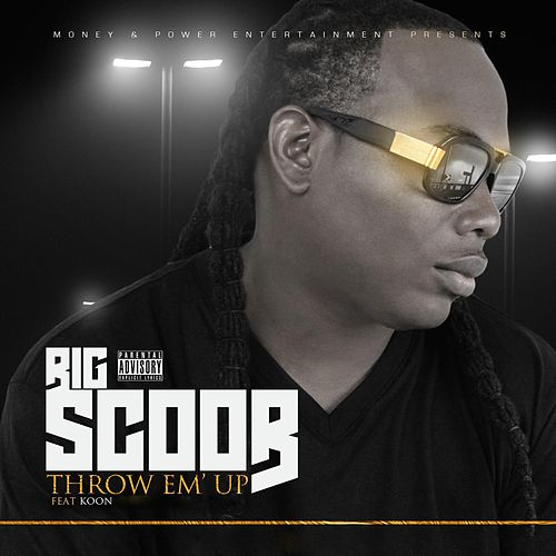 Throw 'Em Up: The Singles by Big Scoob