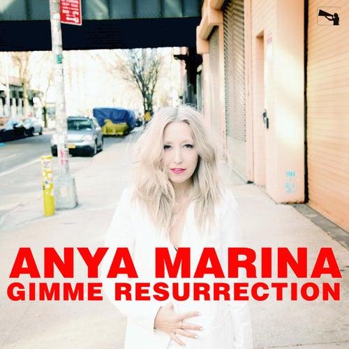 Gimme Resurrection by Anya Marina