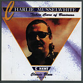 Takin' Care Of Business von Charlie Musselwhite