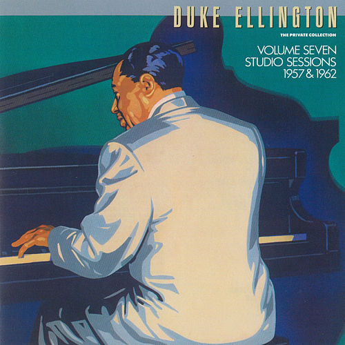 The Private Collection: Volume Seven, Studio Sessions, 1957 &1962 by Duke Ellington