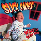 Wake Up Screaming by Slick Shoes