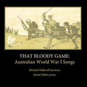 That Bloody Game: Australian World War I Songs by Michael Halliwell