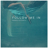 Follow Me In by Sonya Kitchell