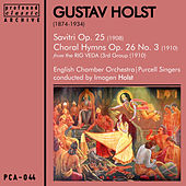Holst: Savitri, Op. 25 & Choral Hymns [From the Rig Verda [3rd Group], Op. 26, No. 3 by Various Artists