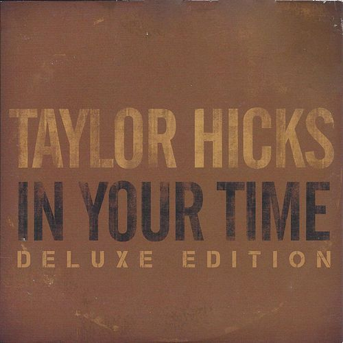 In Your Time (Deluxe Edition) by Taylor Hicks