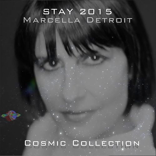 Stay (2015 Cosmic Collection) by Marcella Detroit