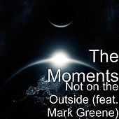 Not on the Outside (feat. Mark Greene) by The Moments