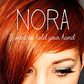 I Want to Hold Your Hand by Nora