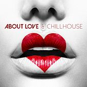 About Love & Chillhouse by Various Artists
